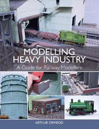Modelling Heavy Industry: A Guide for Railway Modellers
