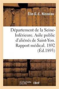 Departement de la Seine-Inferieure. Asile Public D'Alienes de Saint-Yon. Rapport Medical. Annee 1892