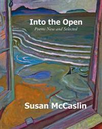 Into the Open: Poems New and Selected