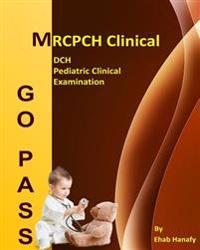 Go Pass Mrcpch Clinical - Dch - Pediatric Clinical Examination (2nd.E): OSCE-Clinical Short Cases-Communication Skills-History Taking-Childhood Develo