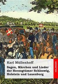 Sagen, Marchen Und Lieder Der Herzogtumer Schleswig, Holstein Und Lauenburg