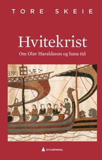 Hvitekrist; om Olav Haraldsson og hans tid
