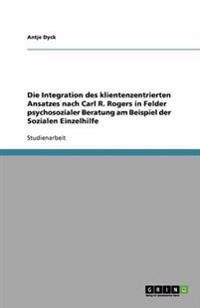 Die Integration des klientenzentrierten Ansatzes nach Carl R. Rogers in Felder psychosozialer Beratung am Beispiel der Sozialen Einzelhilfe