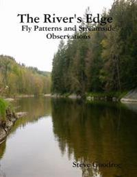 The River's Edge, Fly Patterns and Streamside Observations