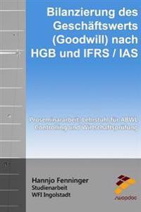 Bilanzierung Des Geschaftswerts (Goodwill) Nach Hgb Und Ifrs / IAS: Proseminararbeit: Lehrstuhl Fur Abwl, Controlling Und Wirtschaftsprufung