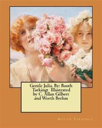 Gentle Julia. by: Booth Tarkingt Illustrated by C. Allan Gilbert and Worth Brehm