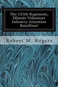 The 125th Regiment, Illinois Volunteer Infantry Attention Batallion!