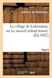 Le Village de Lobenstein, Ou Le Nouvel Enfant Trouve. Tome 5