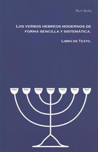 Los Verbos Hebreos Modernos de Forma Sencilla y Sistematica.: Libro de Texto.