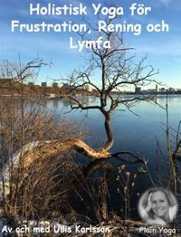 Ett Holistiskt Yogapass för Frustration, Rening och Lymfa