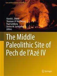 The Middle Paleolithic Site of Pech de l'Aze IV