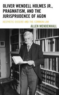 Oliver Wendell Holmes Jr., Pragmatism, and the Jurisprudence of Agon