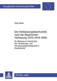 Die Verfassungsbeschwerde Nach Der Bayerischen Verfassung Von 1818 (1818-1848): Ein Beitrag Zur Geschichte Der Verfassungs- Und Verwaltungsgerichtsbar