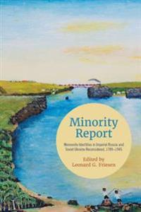 Minority Report: Mennonite Identities in Imperial Russia and Soviet Ukraine Reconsidered, 1789-1945