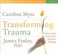 Transforming Trauma: A Seven-Step Process for Spiritual Healing