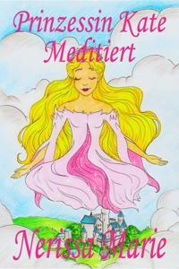 Prinzessin Kate meditiert (Kinderbuch uber Achtsamkeit Meditation fur Kinder, kinderbucher, kindergeschichten, jugendbucher, kinder buch, bilderbuch, bucher fur grundschuler, babybuch, kinderbucher)
