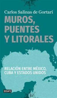 Muros, Puentes y Litorales / Walls, Bridges, and Borders.: Relacion Entre Mexico, Cuba y Estados Unidos