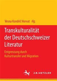 Transkulturalit�t Der Deutschschweizer Literatur