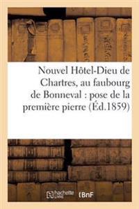 Nouvel Hotel-Dieu de Chartres, Au Faubourg de Bonneval: Pose de la Premiere Pierre,