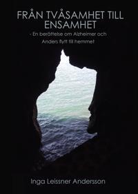 Från tvåsamhet till ensamhet : en berättelse om Alzheimer och Anders flytt till hemmet