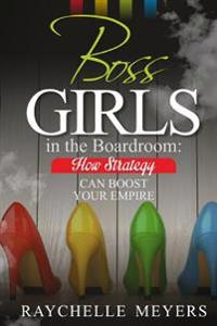 Boss Girls in the Boardroom: How Strategy Can Boost Your Empire