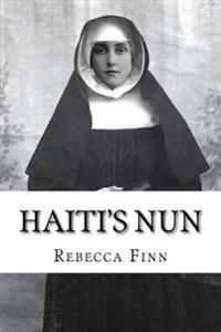Haiti's Nun: The Memoirs of Sister Mary Andree La Roux