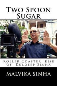 Two Spoon Sugar: Roller Coaster Rise of Kuldeep Sinha