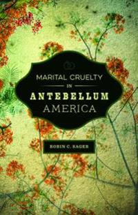Marital Cruelty in Antebellum America