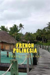 French Polinesia: Travel Journal 150 Lined Pages