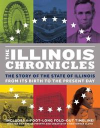 The Illinois Chronicles: Unfold the History of Illinois--From the Birth of the State 200 Years Ago to the Present Day!