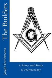 The Builders: A Story and Study of Freemasonry