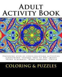 Adult Activity Book Coloring and Puzzles: For Adults Featuring 50 Activities: Coloring, Crossword, Sudoku, Dot to Dot, Word Search, Mazes and Word Scr