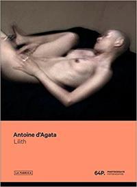 Antoine D'Agata: Lilith