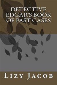 Detective Edgar's Book of Past Cases