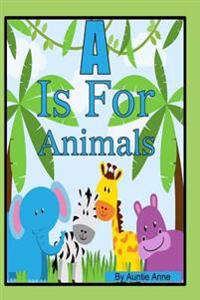 A is for Animals: A Fun Alphabet and Animals Learning Book for Children 3 to 5 Years of Age