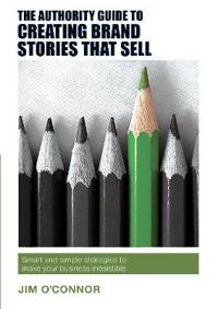 Authority guide to creating brand stories that sell - smart and simple stra
