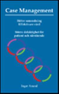 Case Management : bättre samordning effektivare vård - större delaktighet för patient och närstående