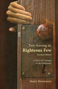Two Among the Righteous Few: A Story of Courage in the Holocaust