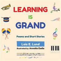 Learning Is Grand: Poems and Short Stories