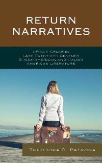 Return Narratives: Ethnic Space in Late-Twentieth-Century Greek American and Italian American Literature