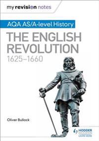 My Revision Notes: AQA AS/A-level History: The English Revolution, 1625-1660
