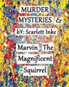 Murder Mysteries & Marvin the Magnificent Squirrel