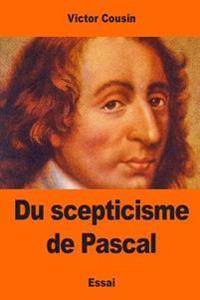 Du Scepticisme de Pascal