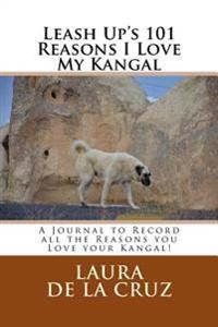 Leash Up's 101 Reasons I Love My Kangal: A Journal to Record All the Reasons You Love Your Kangal