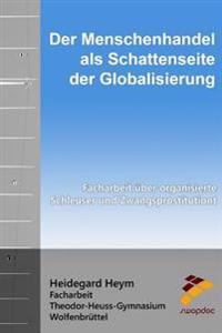 Der Menschenhandel ALS Schattenseite Der Globalisierung: Facharbeit Uber Organisierte Schleuser Und Zwangsprostitution