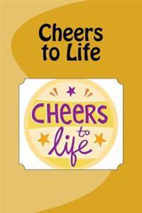 Cheers to Life: Journal 150 Lined Pages