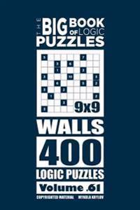 The Big Book of Logic Puzzles - Walls 400 Logic (Volume 61)