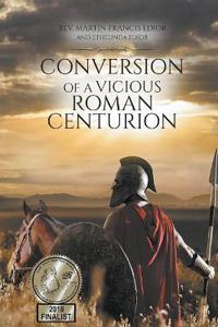 Conversion of a Vicious Roman Centurion