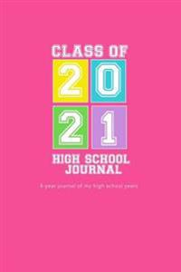 High School Journal - Class of 2021: 4-Year Journal of My High School Years - Hot Pink Is Life