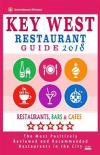 Key West Restaurant Guide 2018: Best Rated Restaurants in Key West, Florida - 200 Restaurants, Bars and Cafes Recommended for Visitors, 2018